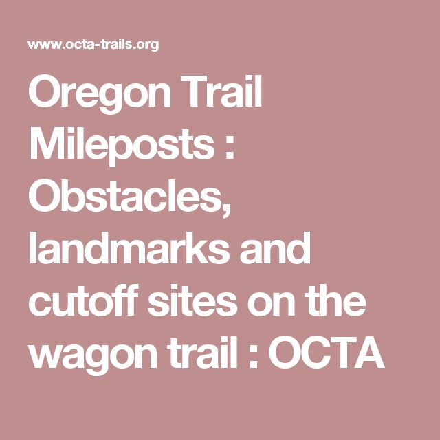 Oregon Trail Mileposts : Obstacles, landmarks and cutoff sites on the wagon trail : OCTA