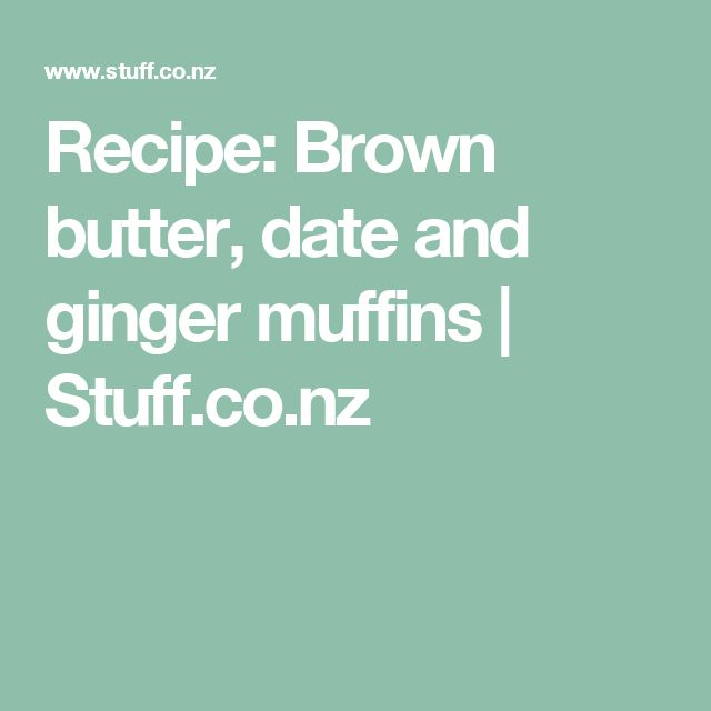 Recipe: Brown butter, date and ginger muffins | Stuff.co.nz