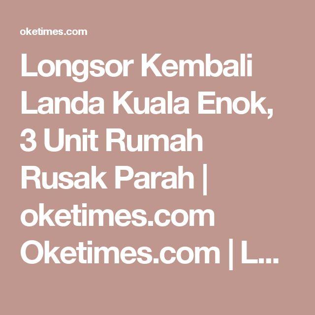 Longsor Kembali Landa Kuala Enok, 3 Unit Rumah Rusak Parah | oketimes.com Oketimes.com | Lugas & Faktual