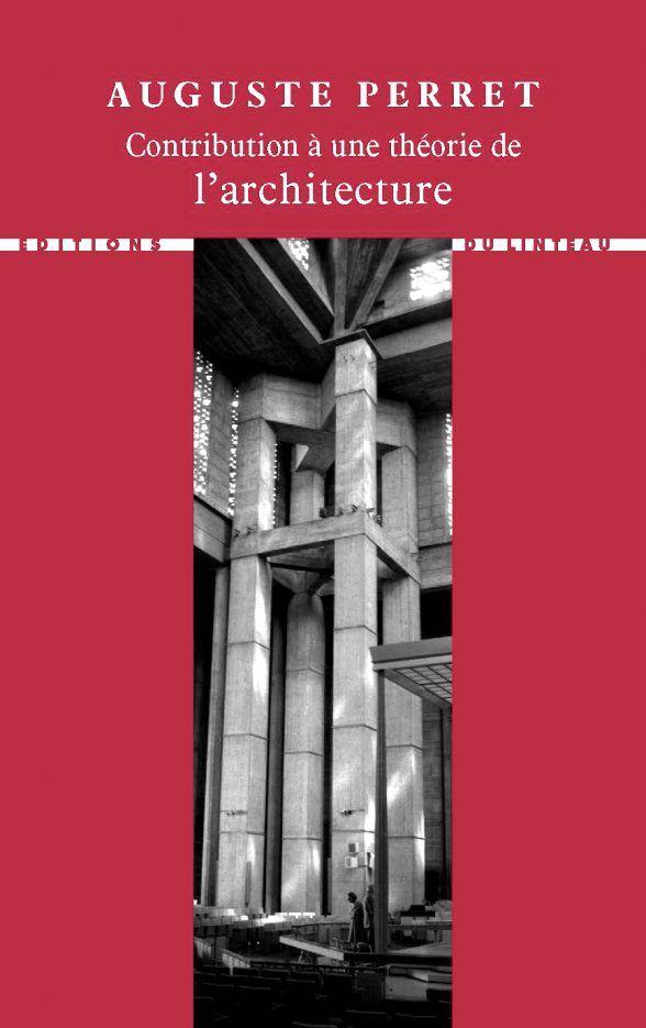 Auguste Perret - Contribution à une théorie de l'architecture