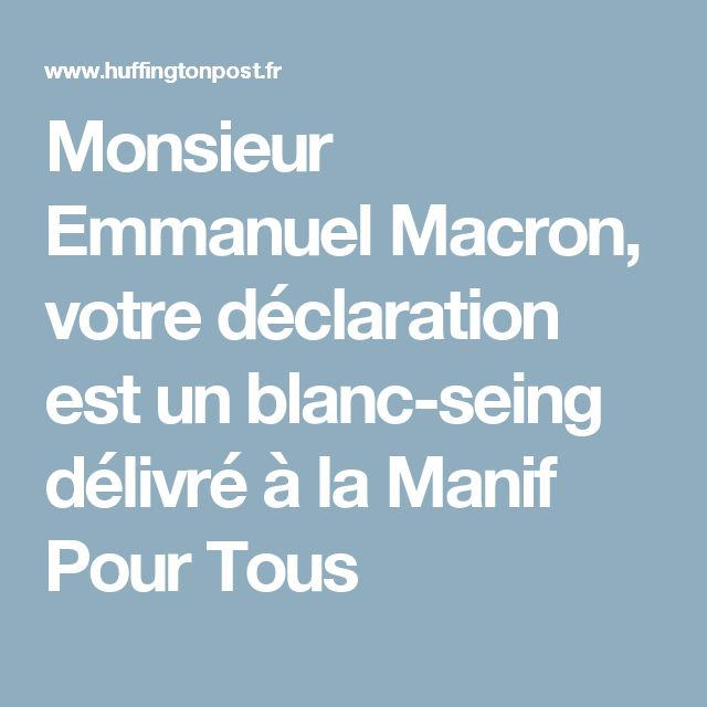 Monsieur Emmanuel Macron, votre déclaration est un blanc-seing délivré à la Manif Pour Tous