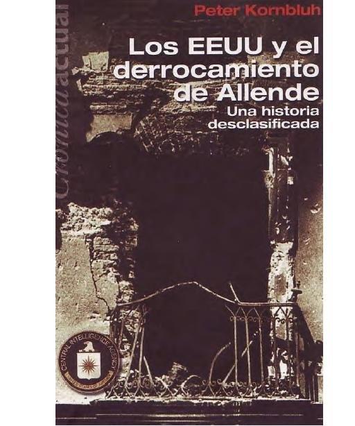 """Peter Kornbluh  """"Los EEUU y el derrocamiento de Allende - Una historia descalificada"""""""