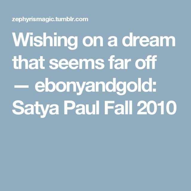 Wishing on a dream that seems far off — ebonyandgold: Satya Paul Fall 2010