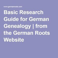 Basic Research Guide for German Genealogy | from the German Roots Website