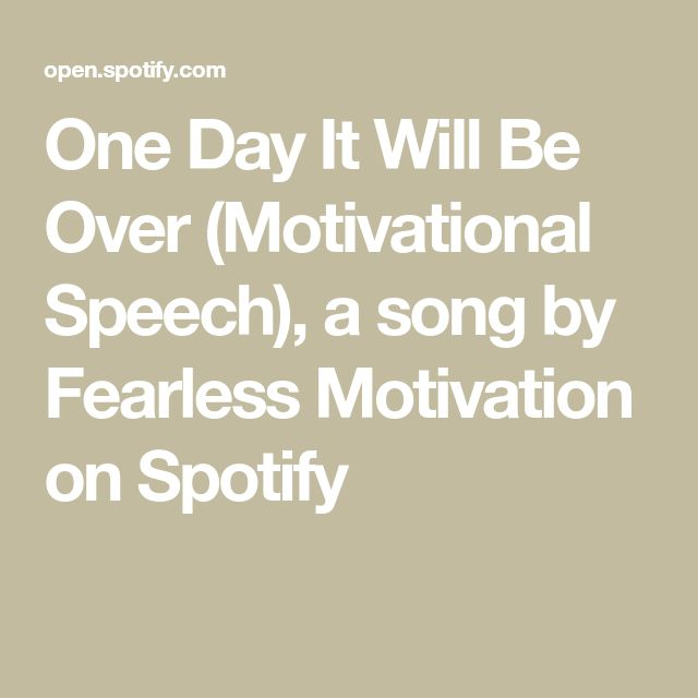 One Day It Will Be Over (Motivational Speech), a song by Fearless Motivation on Spotify