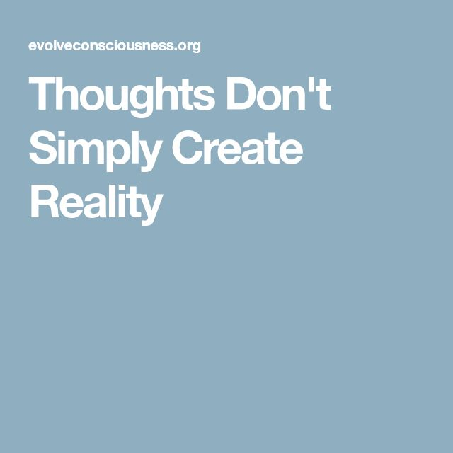 Thoughts Don't Simply Create Reality