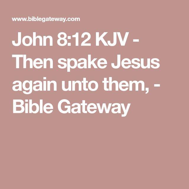 John 8:12 KJV - Then spake Jesus again unto them, - Bible Gateway