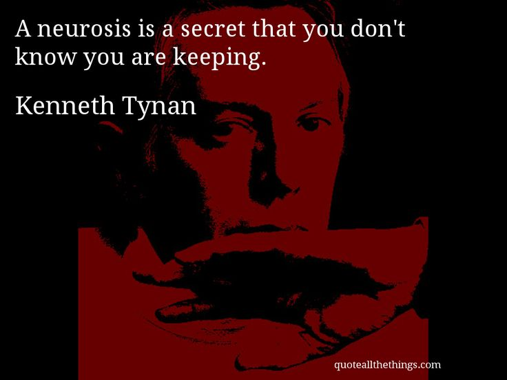 Kenneth Tynan - quote-neurosis is a secret that you don't know you are keepin #KennethTynan #quote #quotation #aphorism #quoteallthethings