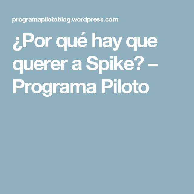 ¿Por qué hay que querer a Spike? – Programa Piloto