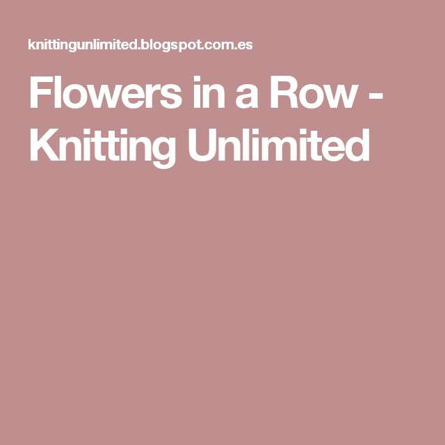 Flowers in a Row         -          Knitting Unlimited