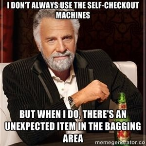 I don't always use the self-checkout machines but when i do, there's an unexpected item in the bagging area