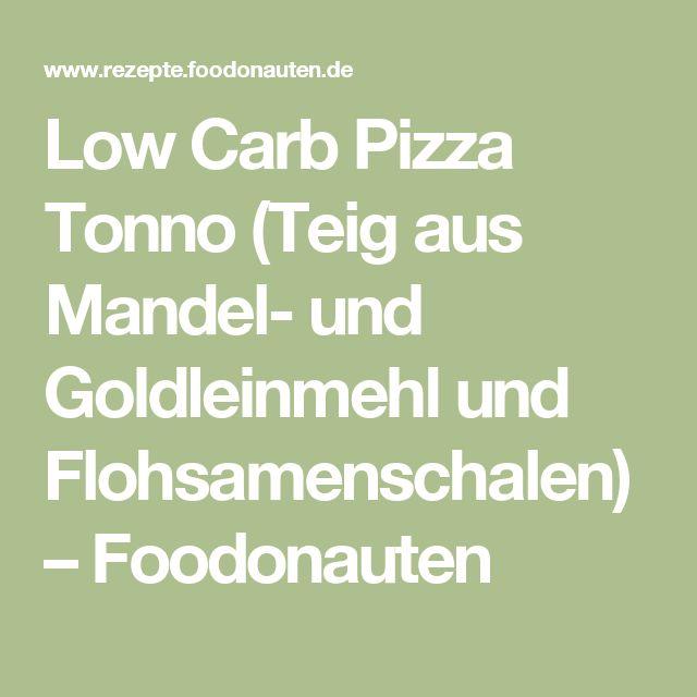 Low Carb Pizza Tonno (Teig aus Mandel- und Goldleinmehl und Flohsamenschalen) – Foodonauten