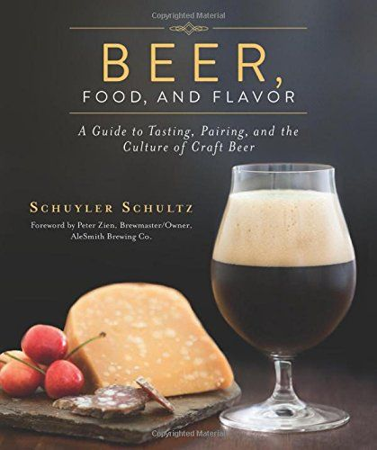 Beer Food and Flavor A Guide to Tasting Pairing and the Culture of Craft Beer ** Want additional info? Click on the image.