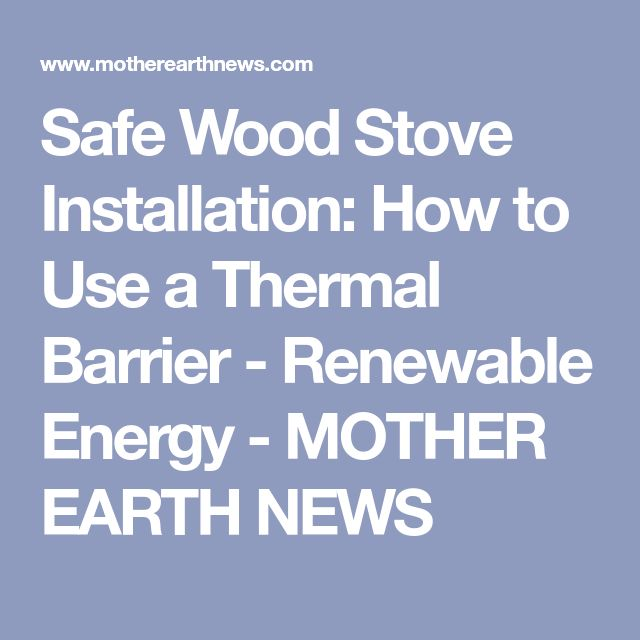 Safe Wood Stove Installation: How to Use a Thermal Barrier - Renewable Energy - MOTHER EARTH NEWS