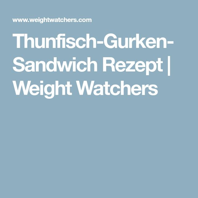Thunfisch-Gurken-Sandwich Rezept | Weight Watchers