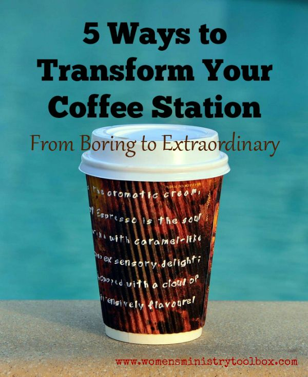 Day 7 of 31 Women's Ministry Tips! Transformyour coffee station from boring to extraordinary.