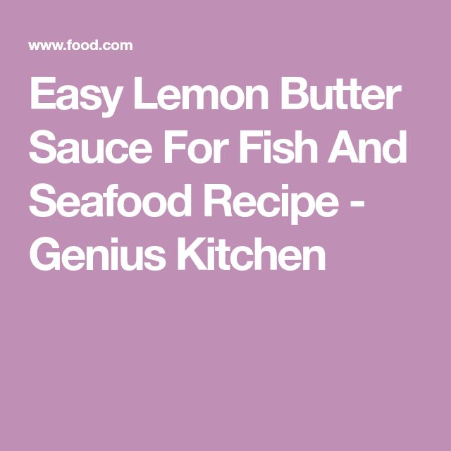 Easy Lemon Butter Sauce For Fish And Seafood Recipe - Genius Kitchen