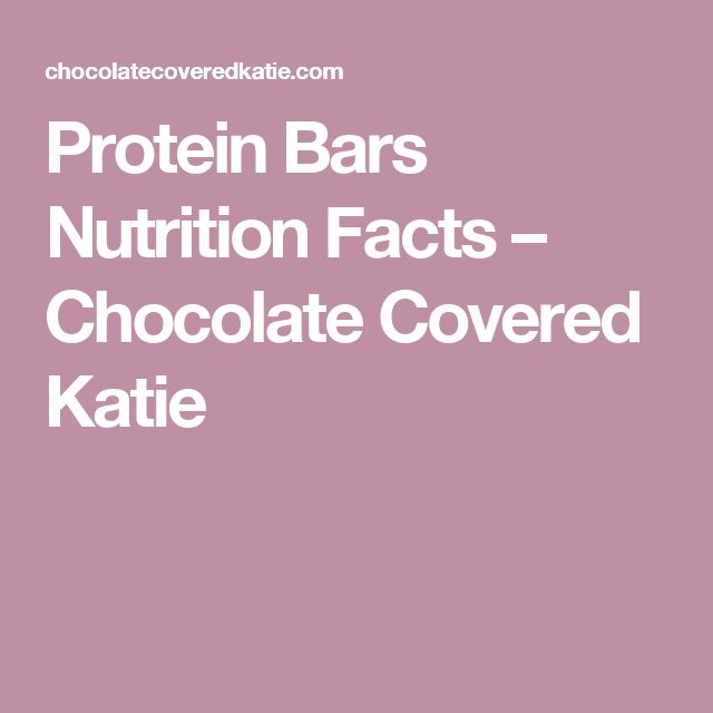 Protein Bars Nutrition Facts – Chocolate Covered Katie