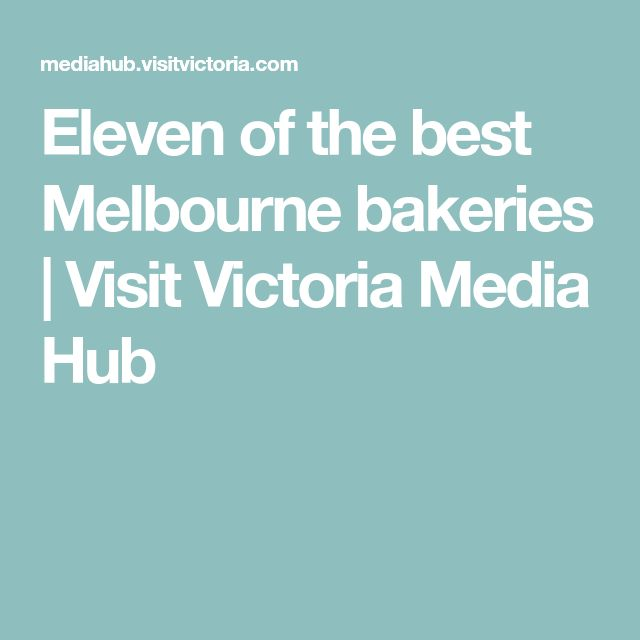 Eleven of the best Melbourne bakeries | Visit Victoria Media Hub