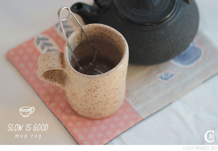 SLOW IS GOOD, a new mug rug — COZY MEMORIES
