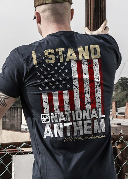 I Stand for the National Anthem shirt by Nine Line Apparel which is an American Clothing Company that uses American made Apparel-- a proud Veteran Owned and Operated company