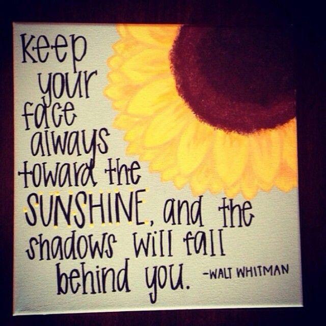 Always keep your face toward the sunshine