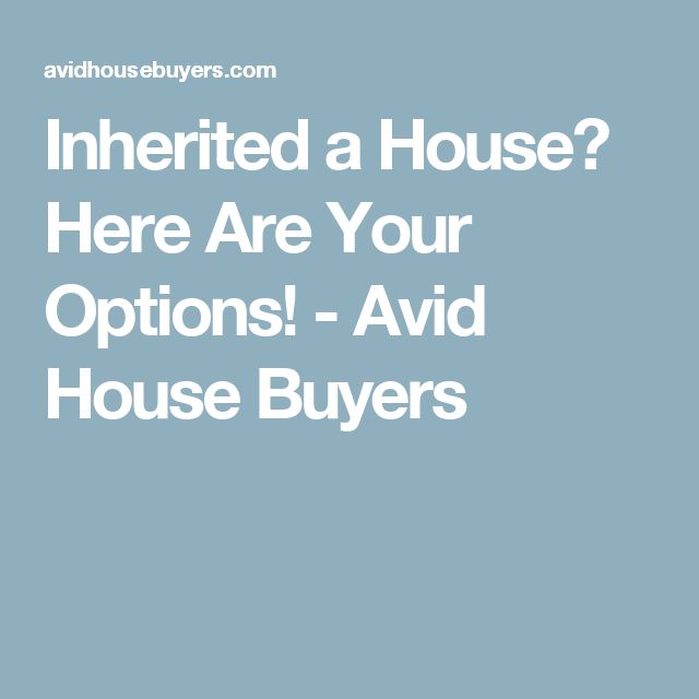 Inherited a House? Here Are Your Options! - Avid House Buyers