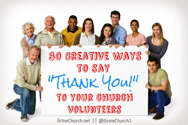 30 Creative Ways To Thank Your Church Volunteers  http://growchurch.net/thank-your-church-volunteers