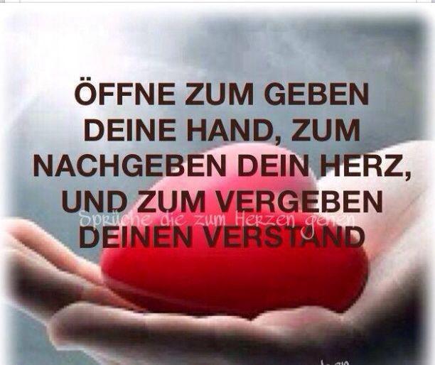 Öffne zum Geben deine Hand, zum Nachgeben dein Herz, und zum Vergeben deinen Verstand.