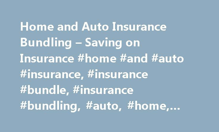 Home and Auto Insurance Bundling – Saving on Insurance #home #and #auto #insurance, #insurance #bundle, #insurance #bundling, #auto, #home, #auto #and #home #bundles http://philadelphia.remmont.com/home-and-auto-insurance-bundling-saving-on-insurance-home-and-auto-insurance-insurance-bundle-insurance-bundling-auto-home-auto-and-home-bundles/  # Bundle your home and auto insurance Need to insure both your home and vehicle? A convenient way to save on both your home and auto insurance policies…