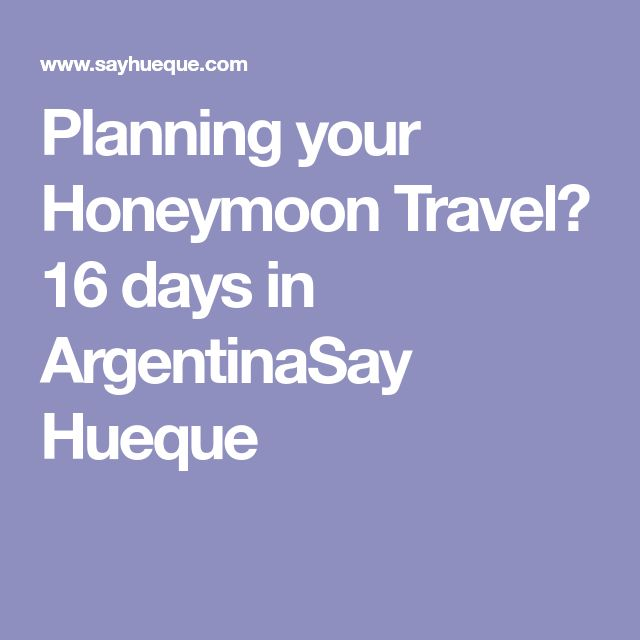 Planning your Honeymoon Travel? 16 days in ArgentinaSay Hueque