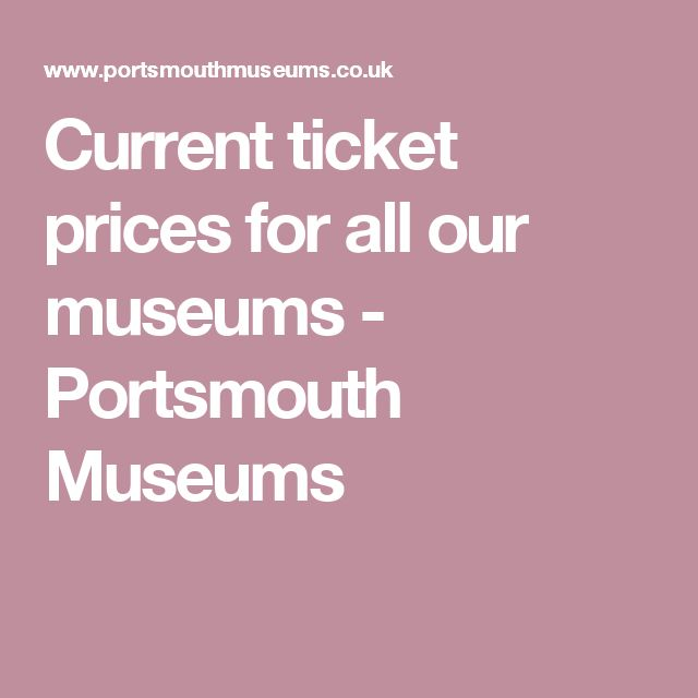 Current ticket prices for all our museums - Portsmouth Museums