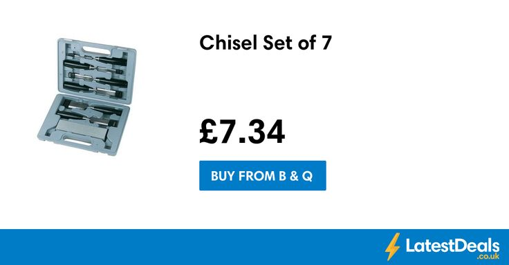 Chisel Set of 7, £7.34 at B & Q