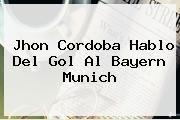 http://tecnoautos.com/wp-content/uploads/imagenes/tendencias/thumbs/jhon-cordoba-hablo-del-gol-al-bayern-munich.jpg Bayern Munich. Jhon Cordoba hablo del gol al Bayern Munich, Enlaces, Imágenes, Videos y Tweets - http://tecnoautos.com/actualidad/bayern-munich-jhon-cordoba-hablo-del-gol-al-bayern-munich/