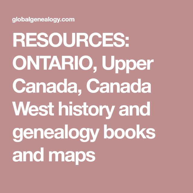 RESOURCES: ONTARIO, Upper Canada, Canada West history and genealogy books and maps