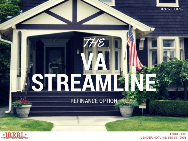 VA Streamline refinance option- GET MORE INFORMATION HERE...