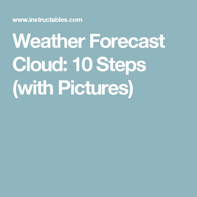 Weather Forecast Cloud: 10 Steps (with Pictures)