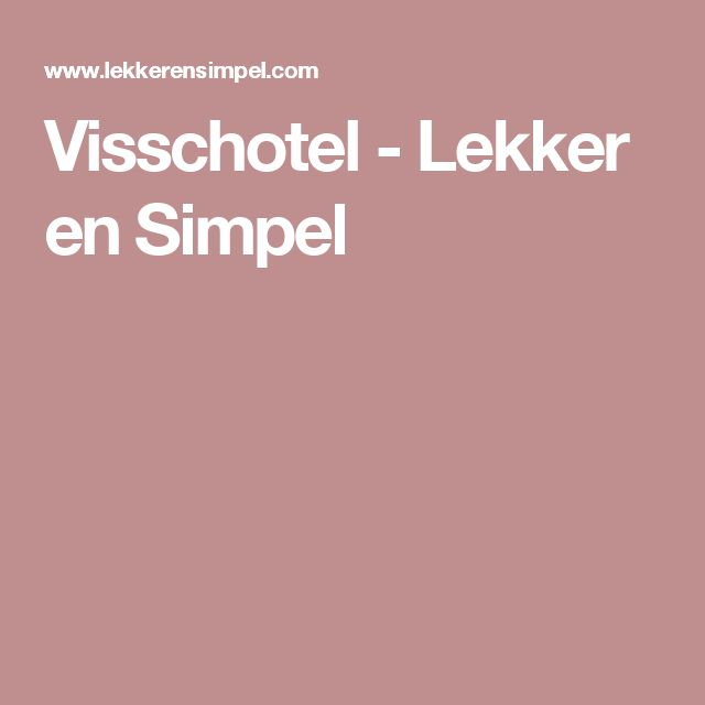 Visschotel - Lekker en Simpel