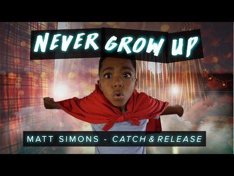 Never Grow Up | Matt Simons - Catch & Release (Deepend Remix) | #CatchReleaseDanceOn - YouTube
