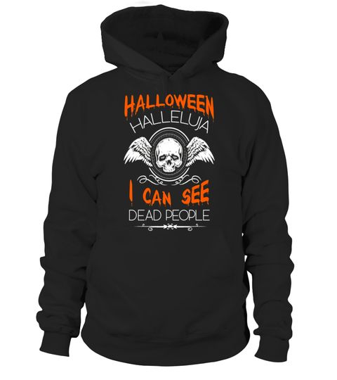 """# Funny Halloween Halleluja I Can See Dead People T Shirt .  Special Offer, not available in shops      Comes in a variety of styles and colours      Buy yours now before it is too late!      Secured payment via Visa / Mastercard / Amex / PayPal      How to place an order            Choose the model from the drop-down menu      Click on """"Buy it now""""      Choose the size and the quantity      Add your delivery address and bank details      And that's it!      Tags: Funny Halloween Halleluja I…"""
