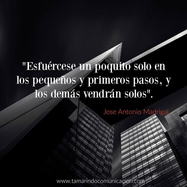 """""""Esfuércese un poquito solo en los pequeños y primeros pasos y los demás vendrán solos"""" Juan Antonio Madrigal #quotes #frases #emprendedores #emprender #marketing #empresa #negocios #motivacion"""