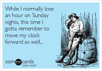 While I normally lose an hour on Sunday nights, this time I gotta remember to move my clock forward as well...