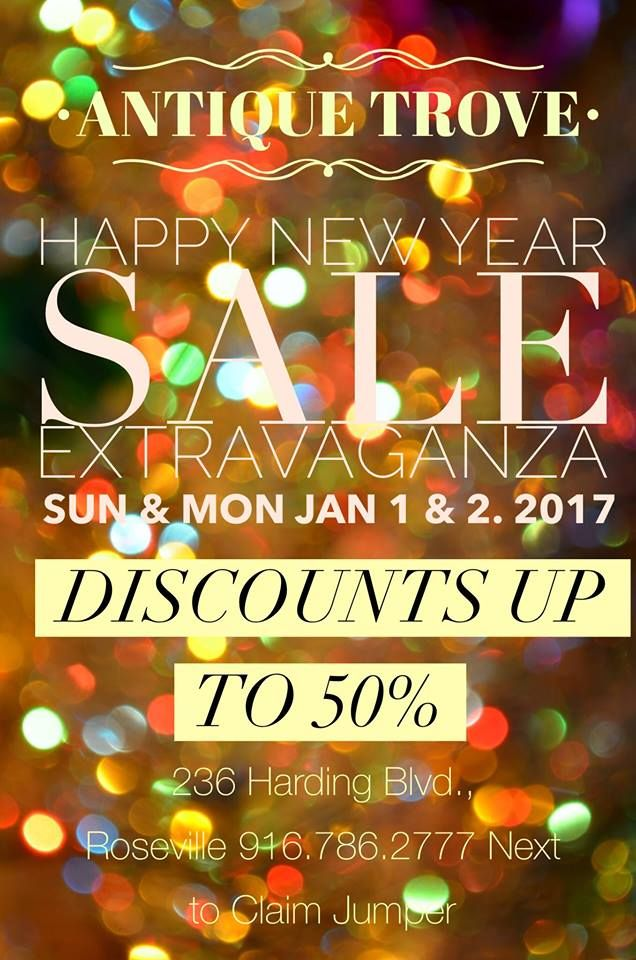 Happy New Year 2017!  Antique Trove wishes you a Happy New Year! We invite you to join us for our New Year's Sale Extravaganza! Our BEST SALE OF THE YEAR!!  New Years Day Sunday, Jan 1 AND Monday, Jan 2, 2017 10 am – 6 pm  Come ring in the New Year with us and celebrate with discounts up to 50%! We'll have music and complimentary refreshments for your shopping pleasure. We hope to see you here!