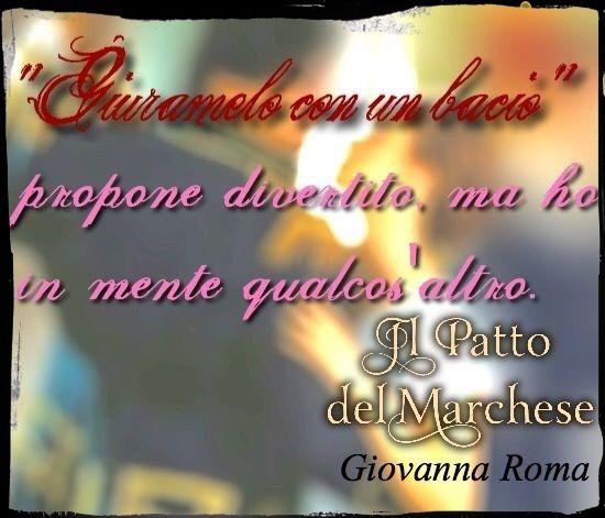 «Giuramelo con un bacio» propone divertito, ma ho in mente qualcos'altro. © #IlPattoDelMarchese - Giovanna Roma #Regency #LordRussell