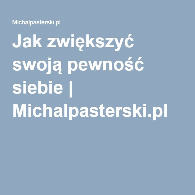 Jak zwiększyć swoją pewność siebie   Michalpasterski.pl