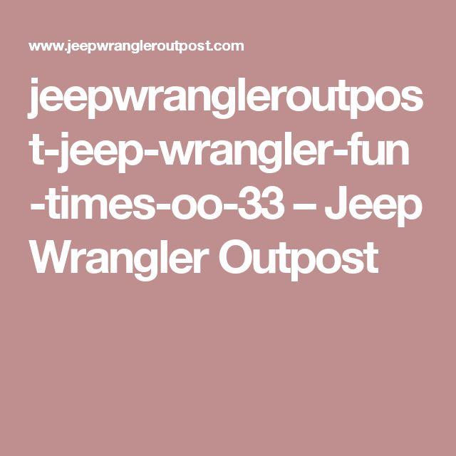jeepwrangleroutpost-jeep-wrangler-fun-times-oo-33 – Jeep Wrangler Outpost