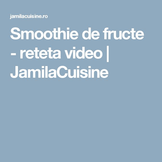 Smoothie de fructe - reteta video | JamilaCuisine