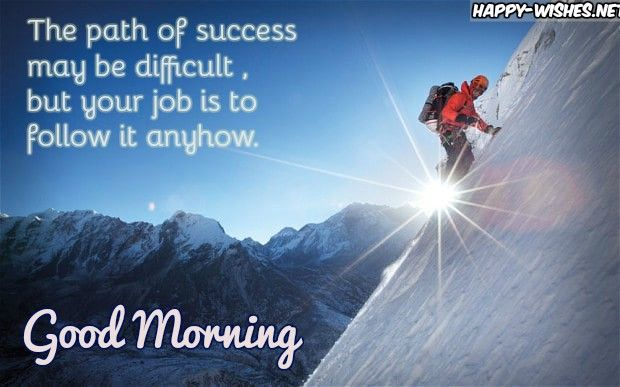 Good Morning Sucess Quotes The Path Of Success May Be Difficult To