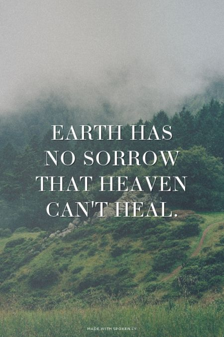 Earth has no sorrow that heaven can't heal. | Bobby made this with Spoken.ly