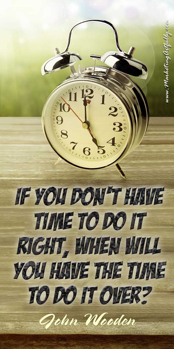 If you don't have time to do it right, when will you have the time to do it over? John Wooden #quote #quotes